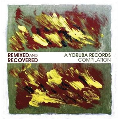 Remixed & Recovered -A Yoruba Records