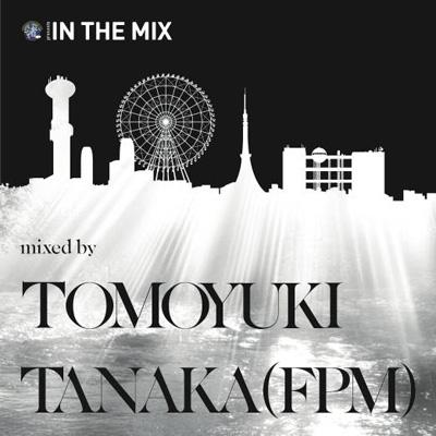 渚音楽祭 presents IN THE MIX mixed by TOMOYUKI TANAKA (FPM)