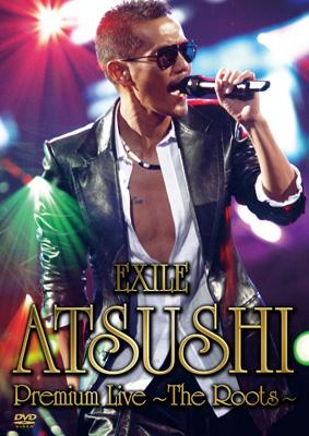 EXILE ATSUSHI Premium Live 〜The Roots〜