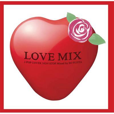 LOVE MIX J-POP COVER NON-STOP Mixed By DJ FUJITA