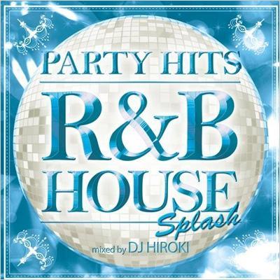 PARTY HITS 〜R&B HOUSE〜SPLASH