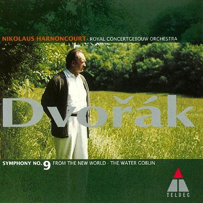 交響曲第9番『新世界より』、交響詩『水の精』 アーノンクール&コンセルトヘボウ管弦楽団