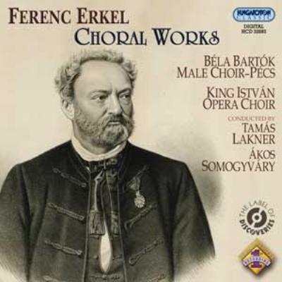 ハンガリー国歌、ハンガリー・カンタータ〜エルケル:合唱曲集 バルトーク男声合唱団、イシュトヴァーン王歌劇合唱団、他