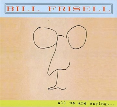 all we are saying bill frisell hmv books online 17836