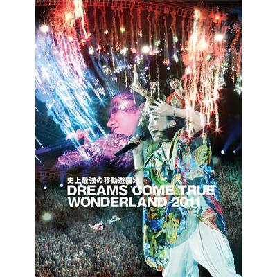史上最強の移動遊園地 DREAMS COME TRUE WONDERLAND 2011 【初回限定盤】