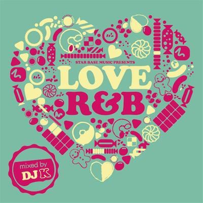 STAR BASE MUSIC Presents LOVE R&B Mixed by DJ K