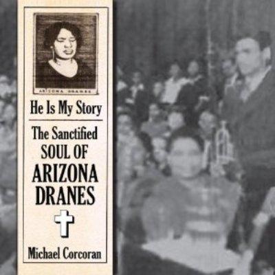 He Is My Story: Sanctified Soul Of Arizona Dranes