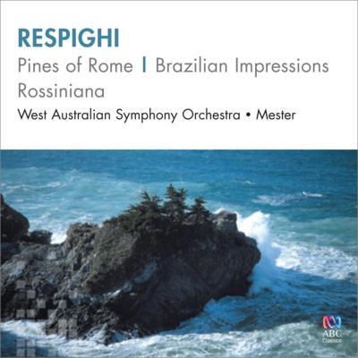 ローマの松、ブラジルの印象、ロッシニアーナ メスター&西オーストラリア交響楽団