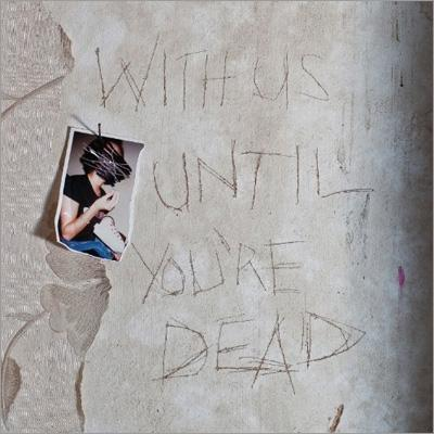 With Us Until You're Dead