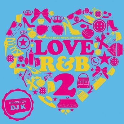Love R&B 2 mixed by DJ K