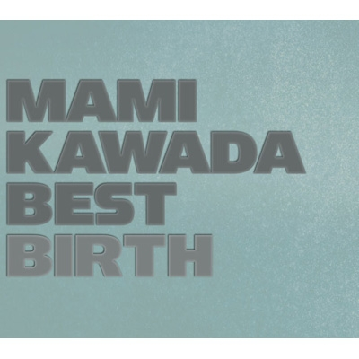MAMI KAWADA BEST BIRTH <初回限定盤>