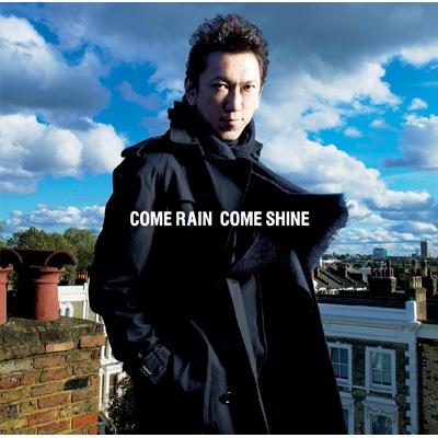 COME RAIN COME SHINE 【通常盤(CD)】