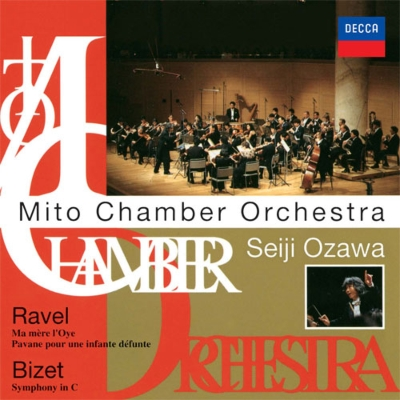 ラヴェル:亡き王女のためのパヴァーヌ、『マ・メール・ロワ』全曲、ビゼー:交響曲 小澤征爾&水戸室内管