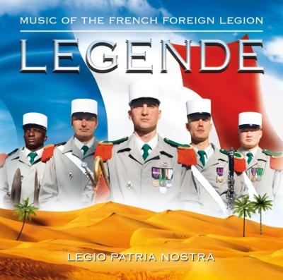 Musique De La Legion Etrangere: Legende-legio Patria Nostra