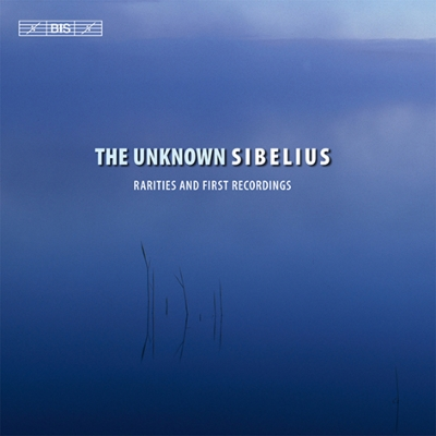 知られざるシベリウス〜4つの世界初出曲と秘曲集 カム&ラハティ響、グラスベック、ヴァンスカ&ラハティ響、オッター、ヒュンニネン、他