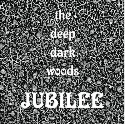 The Deep Dark Woods - Jubilee (2013)