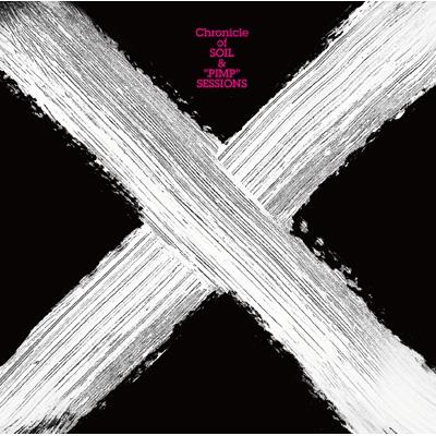 """X"" Chronicle of SOIL&""PIMP""SESSIONS 【初回限定盤】"