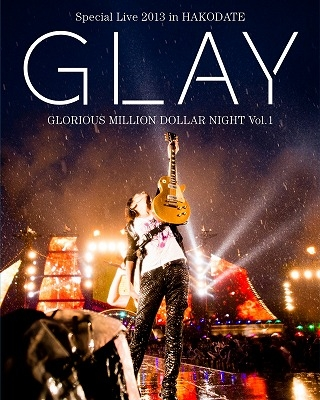 GLAY Special Live 2013 in HAKODATE GLORIOUS MILLION DOLLAR NIGHT Vol.1 LIVE Blu-ray〜COMPLETE EDITION〜