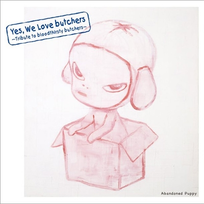 Yes, We Love butchers 〜Tribute to bloodthirsty butchers〜Abandoned Puppy