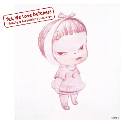 Yes, We Love butchers 〜Tribute to bloodthirsty butchers〜Mumps