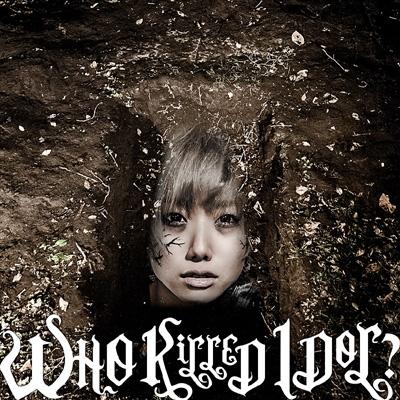 WHO KiLLED IDOL? 【CD盤】