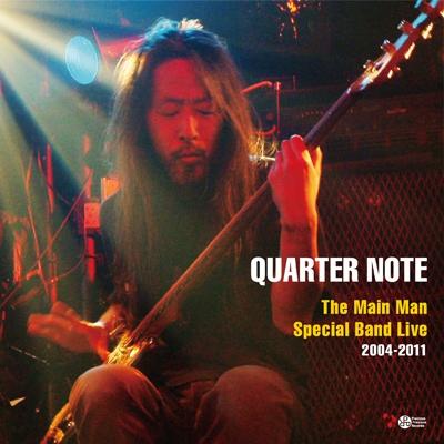 QUARTER NOTE 〜The Main Man Special Band Live 2004-2011〜