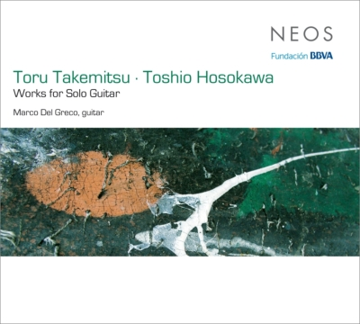Works for Solo Guitar of Toru Takemitsu & Toshio Hosokawa : Marco Del Greco