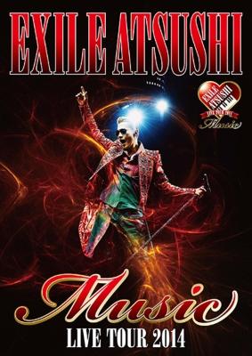 "EXILE ATSUSHI LIVE TOUR 2014 ""Music"" ※ドキュメント映像収録 (2枚組DVD)"