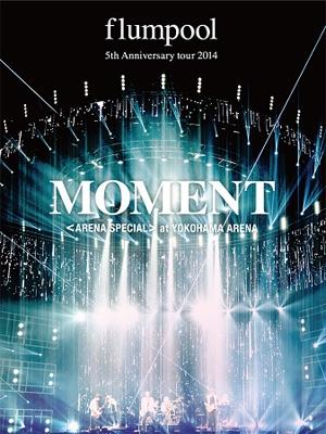flumpool 5th Anniversary tour 2014 「MOMENT」 〈ARENA SPECIAL〉 at YOKOHAMA ARENA (DVD)