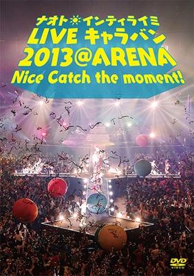 ナオト・インティライミLIVEキャラバン 2013 @ARENA Nice catch the moment! (+タオル)【初回限定盤】