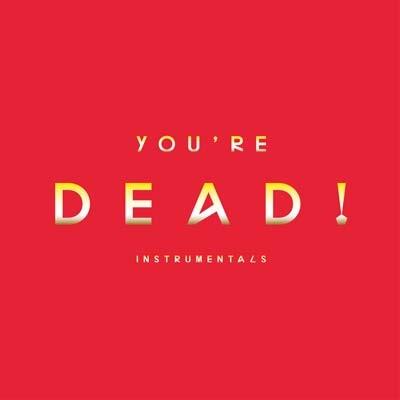 You're Dead! (Instrumentals)