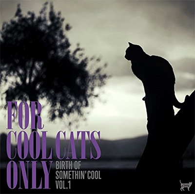 For Cool Cats Only Vol.1: The Birth Of Somethin'cool