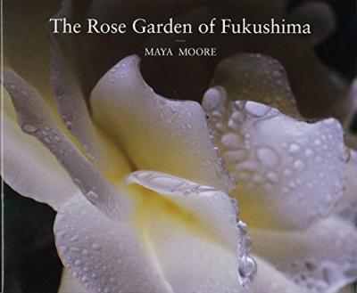 The Rose Garden Of Fukushima