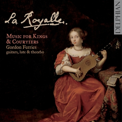 La Royalle-music For French Kings & Courtiers: Gordon Ferries(G, Lute, Theorbo)