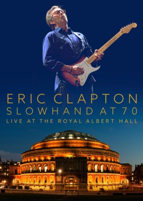 Slowhand At 70: Eric Clapton Live At The Royal Albert Hall: (+tシャツ Type A(Lサイズのみ))