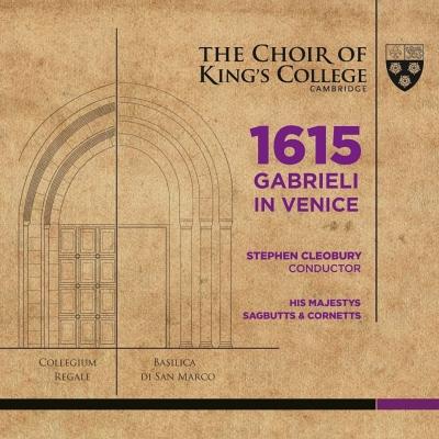 『1615 ガブリエリ・イン・ヴェニス』 クレオベリー&ケンブリッジ・キングズ・カレッジ合唱団(+ブルーレイ・オーディオ)