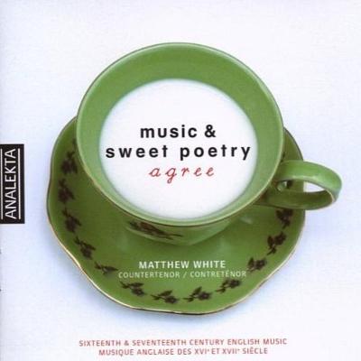 Matthew White(Ct): Music & Sweet Poetry Agree: 16 & 17th Century English Songs