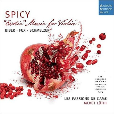 Spicy-exotic Music For Violin-biber, Schmelzer, Fux: Luthi(Vn)/ Les Passions De L'ame