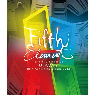 Takashi Utsunomiya U_WAVE 10th Anniversary Tour 2015 FIFTH ELEMENT (Blu-ray)