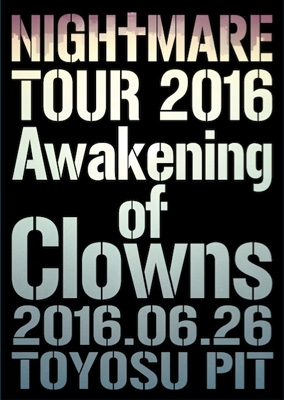 NIGHTMARE TOUR 2016 Awakening of Clowns 2016.06.26 TOYOSU PIT【初回生産限定盤】