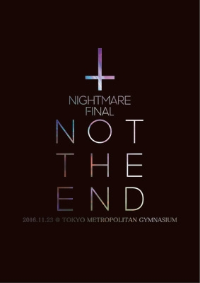 NIGHTMARE FINAL「NOT THE END」2016.11.23 @ TOKYO METROPOLITAN GYMNASIUM【初回限定盤】(2DVD+CD)