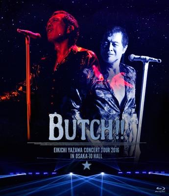 EIKICHI YAZAWA CONCERT TOUR 2016「BUTCH!!」IN OSAKA-JO HALL (Blu-ray)