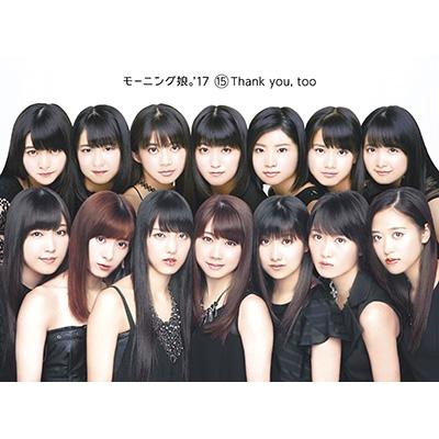 15 Thank you, too 【初回生産限定盤】(+Blu-ray)