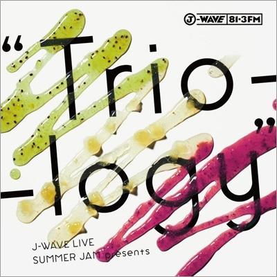 "J-WAVE LIVE SUMMER JAM presents ""Trio-logy"" (+DVD)"