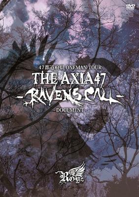 47都道府県 ONEMAN TOUR 「THE AXIA47 -RAVENS CALL-」〜DOCUMENT〜