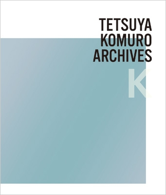 "TETSUYA KOMURO ARCHIVES ""K"""