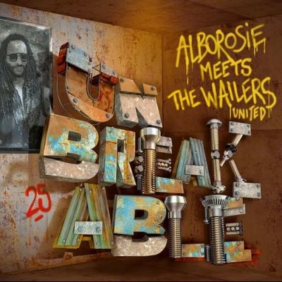 Unbreakable -Alborosie Meets The Wailers United