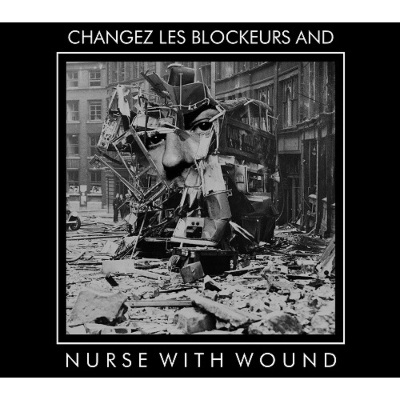 Changez Les Blockeurs And Nurse With Wound