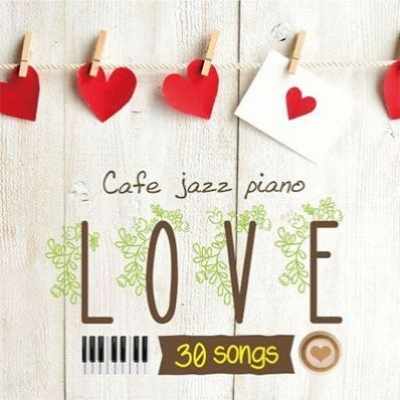 カフェで流れるジャズピアノ Love 30 (2CD)