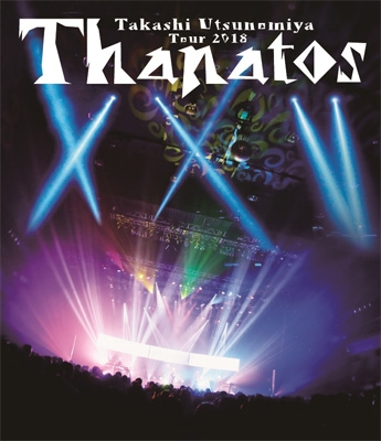 Takashi Utsunomiya Tour 2018 Thanatos -25th Anniversary Final-